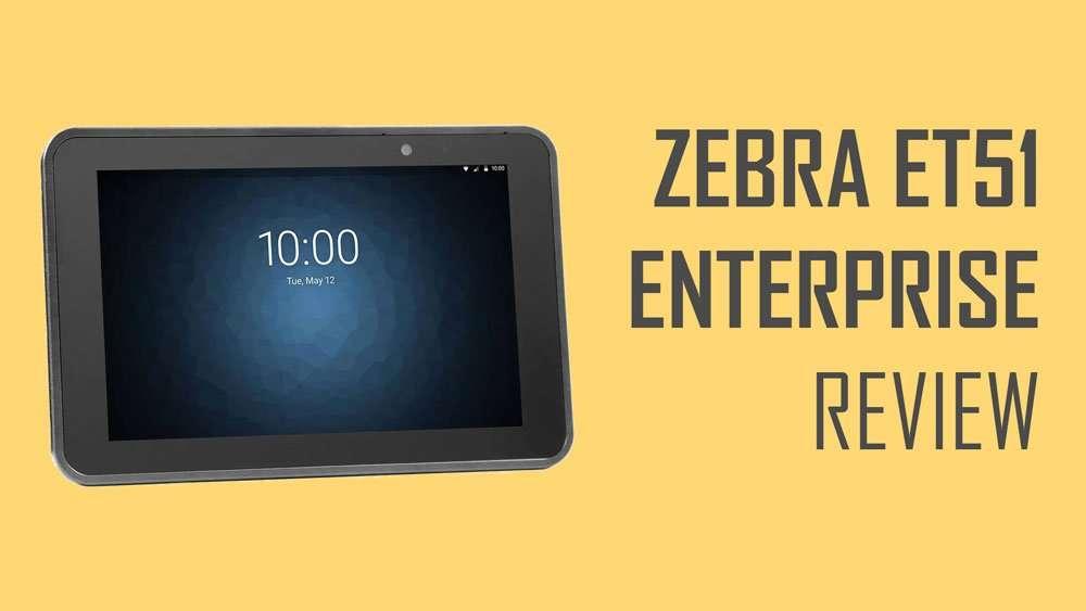 Zebra ET51 Enterprise Review