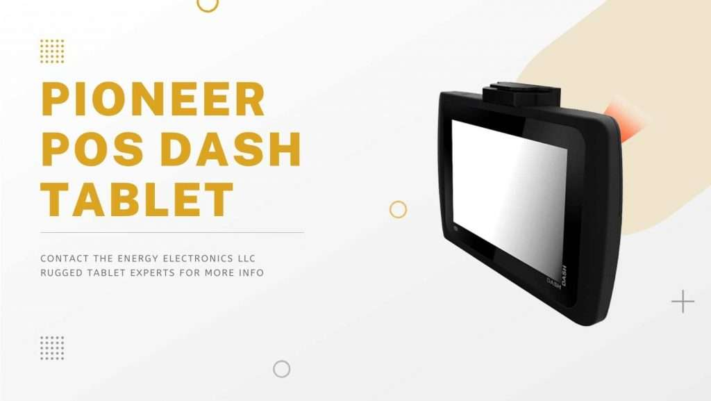 Pioneer POS Dash Tablet Energy Electronics Rugged Tablets